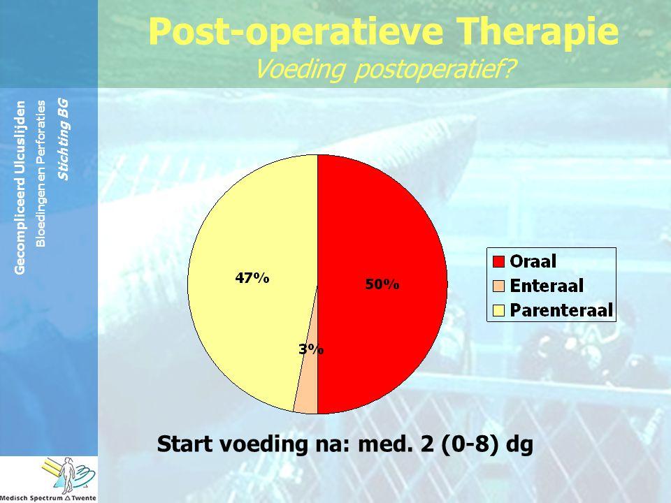 Gecompliceerd Ulcuslijden Bloedingen en Perforaties Stichting BG Post-operatieve Therapie Voeding postoperatief? Start voeding na: med. 2 (0-8) dg