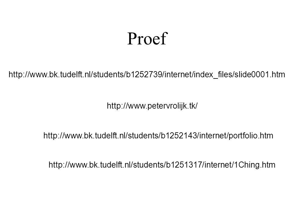 Proef http://www.bk.tudelft.nl/students/b1252739/internet/index_files/slide0001.htm http://www.petervrolijk.tk/ http://www.bk.tudelft.nl/students/b1252143/internet/portfolio.htm http://www.bk.tudelft.nl/students/b1251317/internet/1Ching.htm