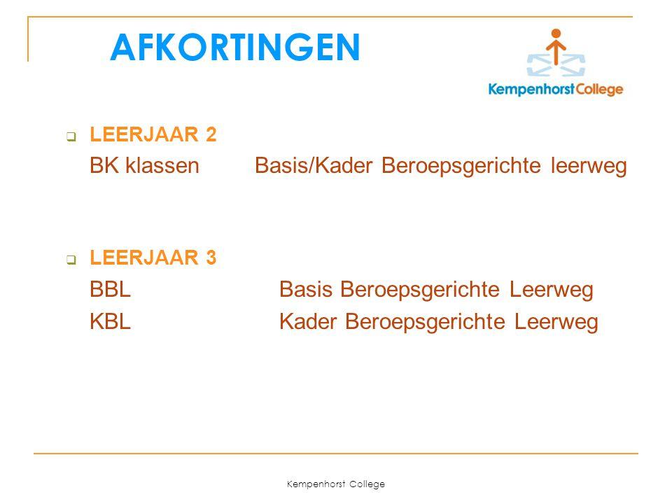 Kempenhorst College  LEERJAAR 2 BK klassen Basis/Kader Beroepsgerichte leerweg  LEERJAAR 3 BBL Basis Beroepsgerichte Leerweg KBL Kader Beroepsgerich