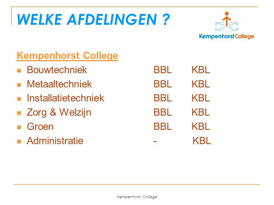 Kempenhorst College WELKE AFDELINGEN ? Kempenhorst College BouwtechniekBBL KBL MetaaltechniekBBL KBL Installatietechniek BBL KBL Zorg & Welzijn BBL KB