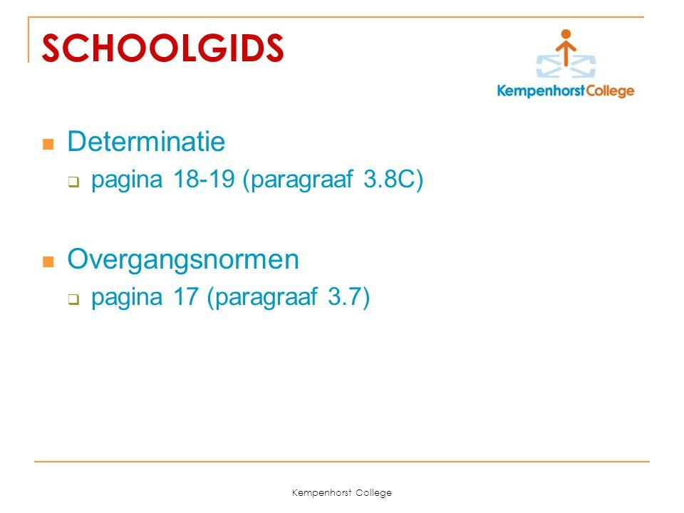 Kempenhorst College SCHOOLGIDS Determinatie  pagina 18-19 (paragraaf 3.8C) Overgangsnormen  pagina 17 (paragraaf 3.7)