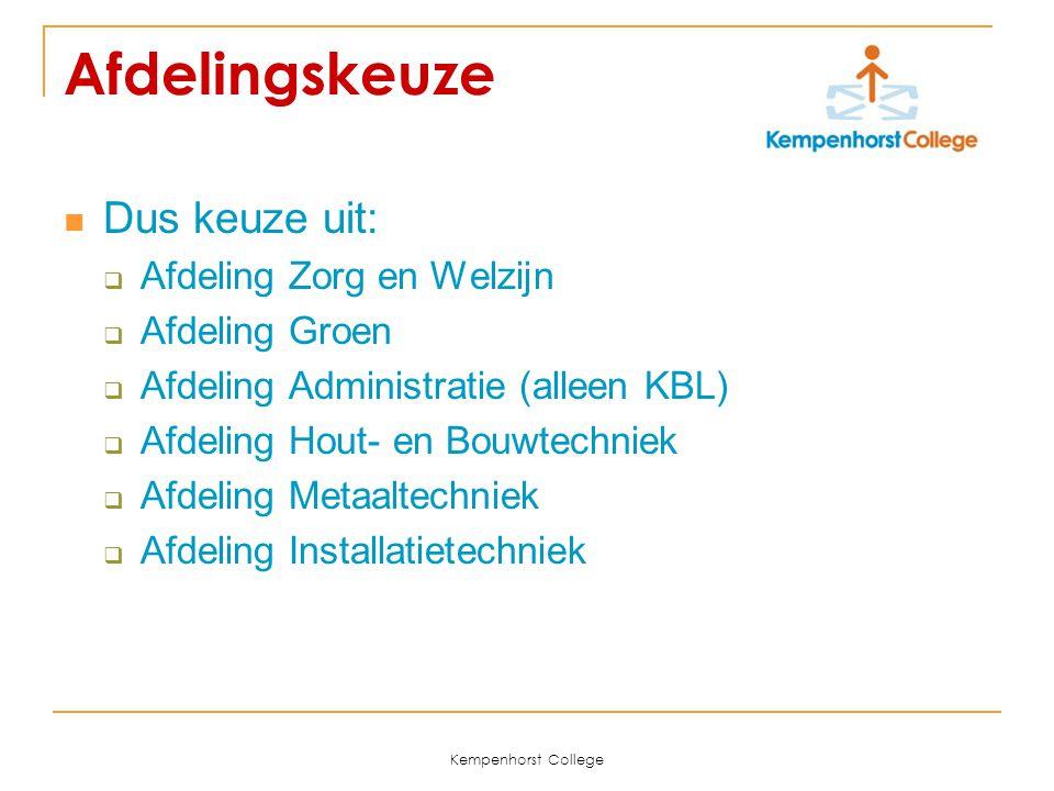 Kempenhorst College Afdelingskeuze Dus keuze uit:  Afdeling Zorg en Welzijn  Afdeling Groen  Afdeling Administratie (alleen KBL)  Afdeling Hout- e