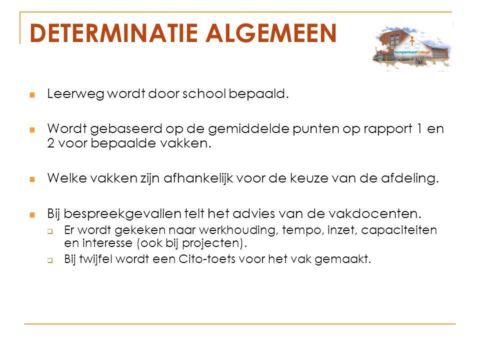 DETERMINATIE ALGEMEEN Leerweg wordt door school bepaald.