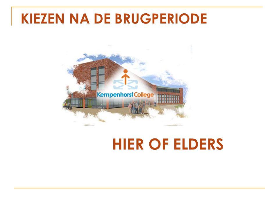 KIEZEN NA DE BRUGPERIODE HIER OF ELDERS