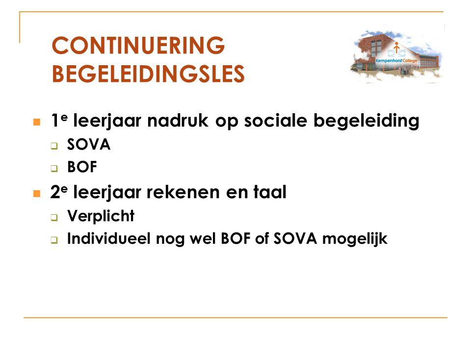 1 e leerjaar nadruk op sociale begeleiding  SOVA  BOF 2 e leerjaar rekenen en taal  Verplicht  Individueel nog wel BOF of SOVA mogelijk CONTINUERING BEGELEIDINGSLES