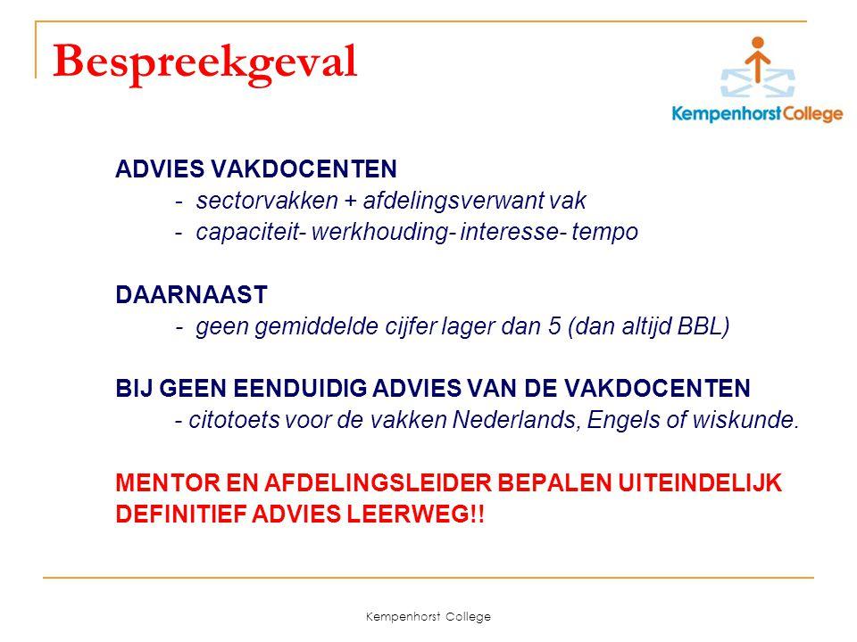 Kempenhorst College Bespreekgeval ADVIES VAKDOCENTEN - sectorvakken + afdelingsverwant vak - capaciteit- werkhouding- interesse- tempo DAARNAAST - gee
