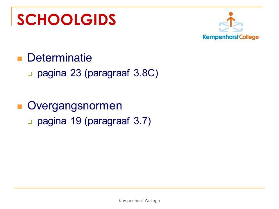 Kempenhorst College SCHOOLGIDS Determinatie  pagina 23 (paragraaf 3.8C) Overgangsnormen  pagina 19 (paragraaf 3.7)