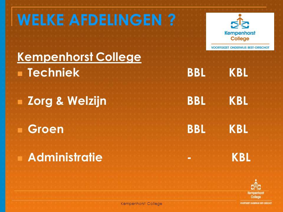 Kempenhorst College WELKE AFDELINGEN ? Kempenhorst College TechniekBBL KBL Zorg & Welzijn BBL KBL Groen BBL KBL Administratie - KBL