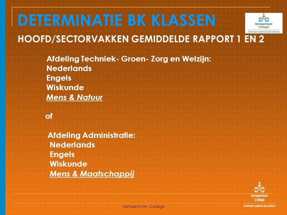 Kempenhorst College DETERMINATIE BK KLASSEN HOOFD/SECTORVAKKEN GEMIDDELDE RAPPORT 1 EN 2 Afdeling Techniek- Groen- Zorg en Welzijn: Nederlands Engels