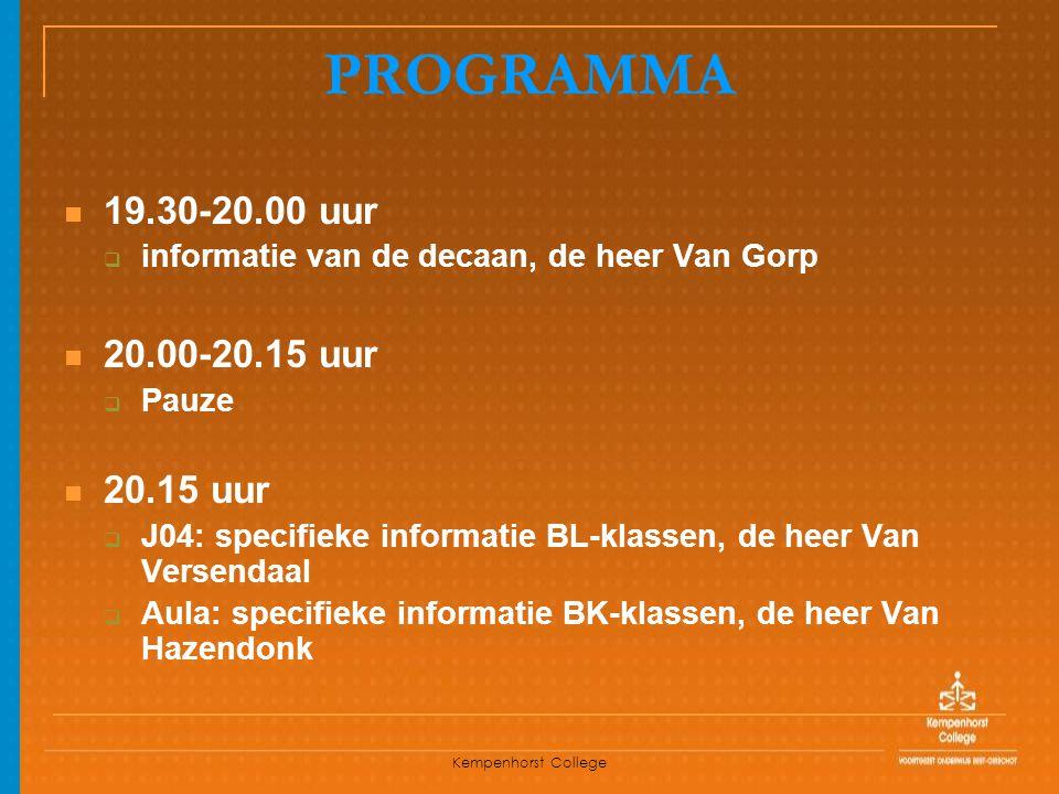 Kempenhorst College PROGRAMMA 19.30-20.00 uur  informatie van de decaan, de heer Van Gorp 20.00-20.15 uur  Pauze 20.15 uur  J04: specifieke informa