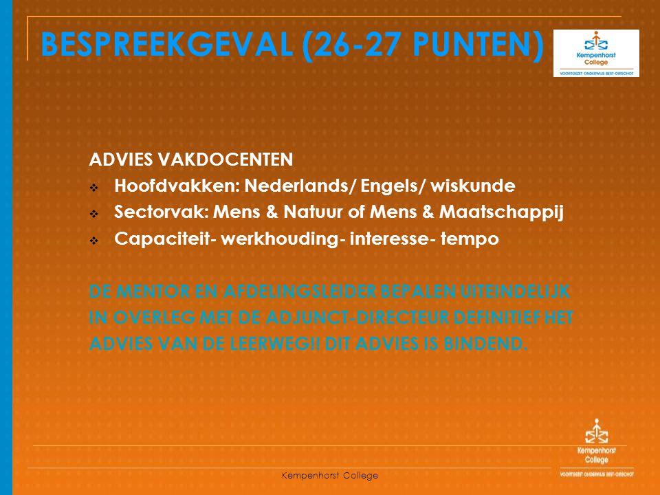 Kempenhorst College BESPREEKGEVAL (26-27 PUNTEN) ADVIES VAKDOCENTEN  Hoofdvakken: Nederlands/ Engels/ wiskunde  Sectorvak: Mens & Natuur of Mens & M