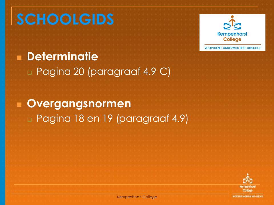 Kempenhorst College SCHOOLGIDS Determinatie  Pagina 20 (paragraaf 4.9 C) Overgangsnormen  Pagina 18 en 19 (paragraaf 4.9)