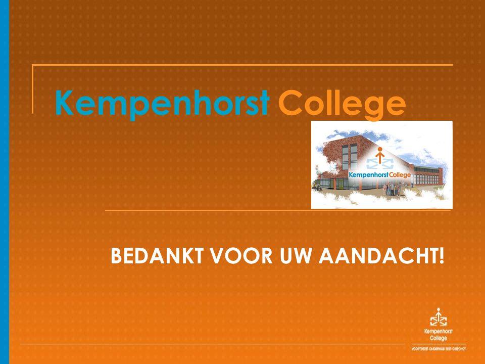 Kempenhorst College BEDANKT VOOR UW AANDACHT!