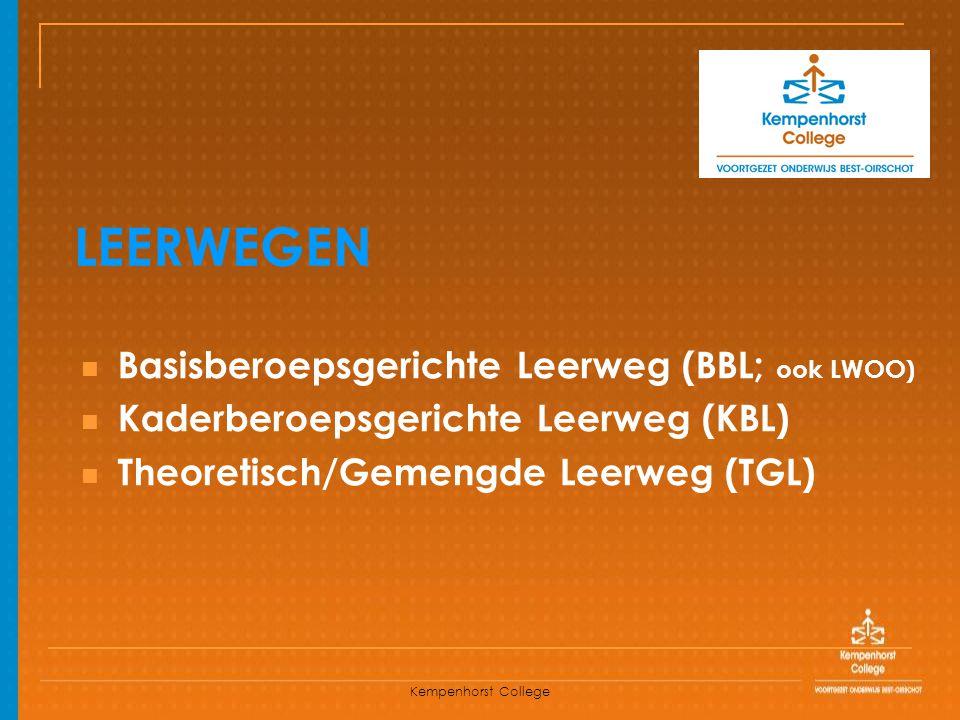 Kempenhorst College LEERWEGEN Basisberoepsgerichte Leerweg (BBL; ook LWOO) Kaderberoepsgerichte Leerweg (KBL) Theoretisch/Gemengde Leerweg (TGL)