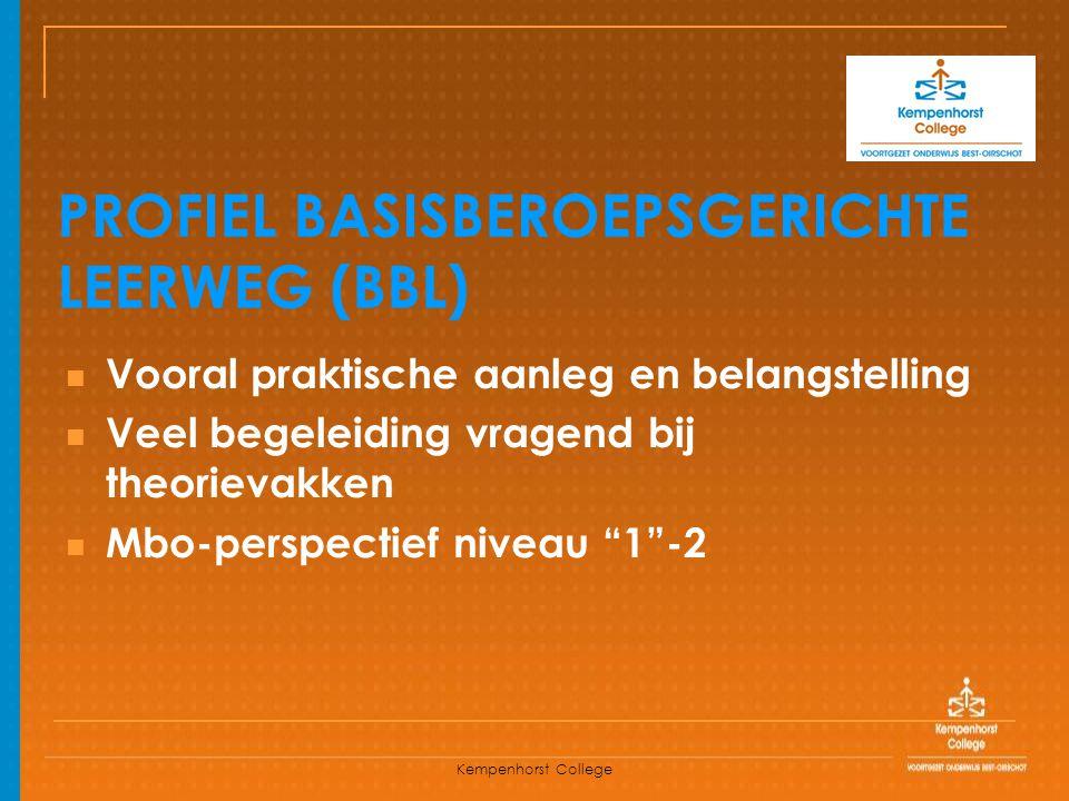 Kempenhorst College PROFIEL BASISBEROEPSGERICHTE LEERWEG (BBL) Vooral praktische aanleg en belangstelling Veel begeleiding vragend bij theorievakken M