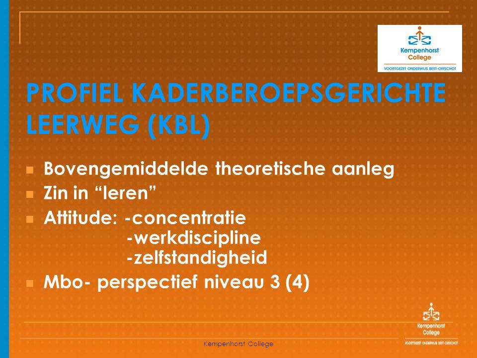 """Kempenhorst College PROFIEL KADERBEROEPSGERICHTE LEERWEG (KBL) Bovengemiddelde theoretische aanleg Zin in """"leren"""" Attitude: -concentratie -werkdiscipl"""