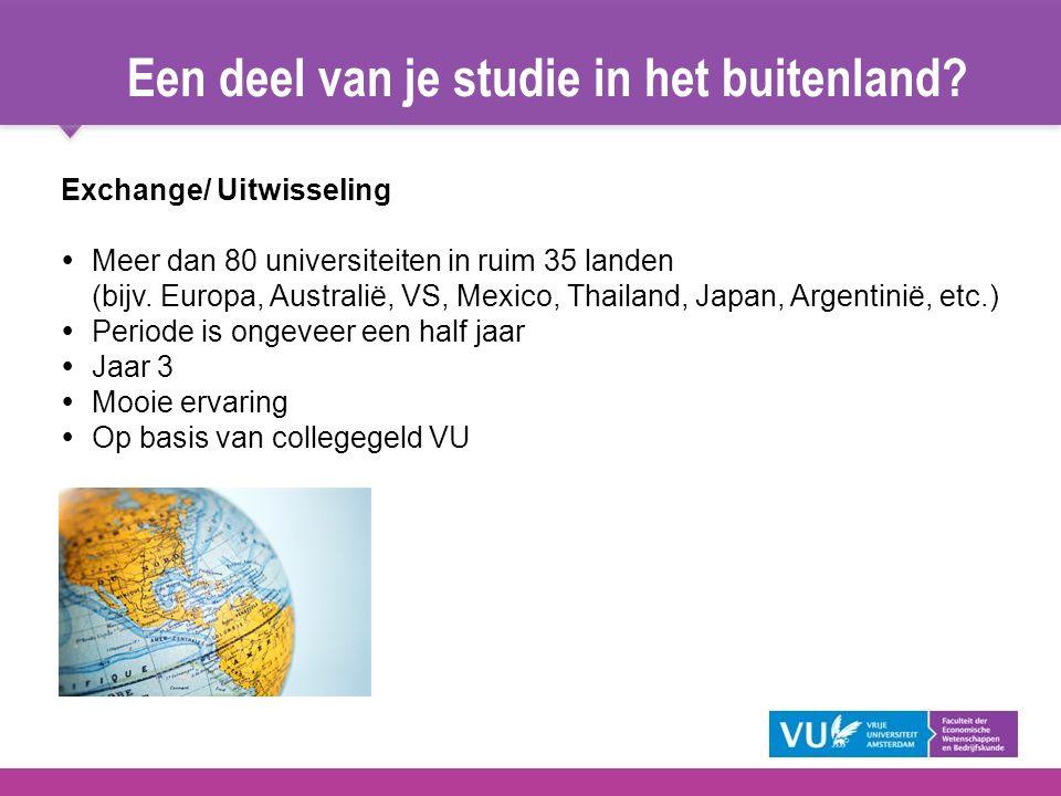 Een deel van je studie in het buitenland? Exchange/ Uitwisseling  Meer dan 80 universiteiten in ruim 35 landen (bijv. Europa, Australië, VS, Mexico,