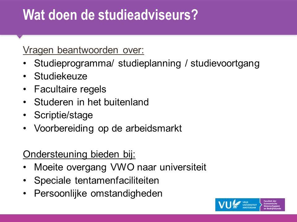 Wat doen de studieadviseurs? Vragen beantwoorden over: Studieprogramma/ studieplanning / studievoortgang Studiekeuze Facultaire regels Studeren in het