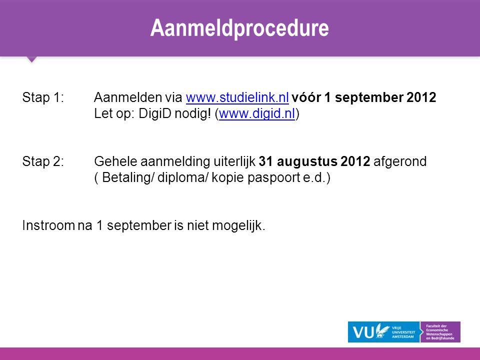 Stap 1: Aanmelden via www.studielink.nl vóór 1 september 2012www.studielink.nl Let op: DigiD nodig! (www.digid.nl)www.digid.nl Stap 2:Gehele aanmeldin