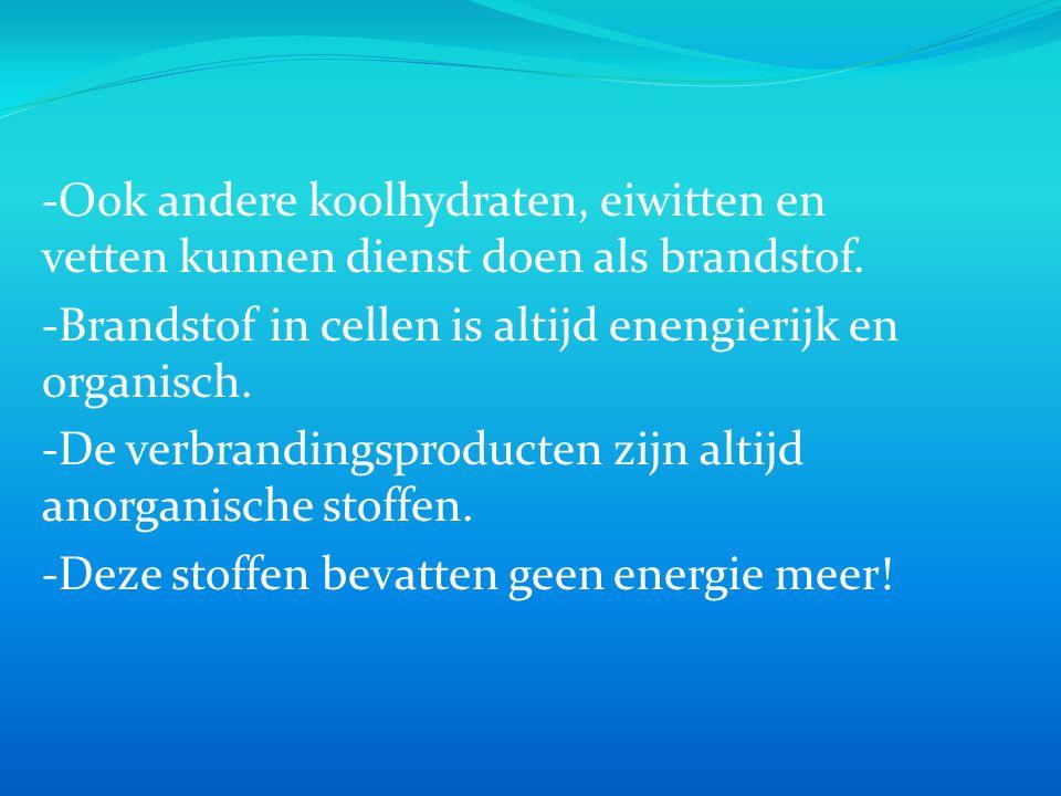 -Ook andere koolhydraten, eiwitten en vetten kunnen dienst doen als brandstof.