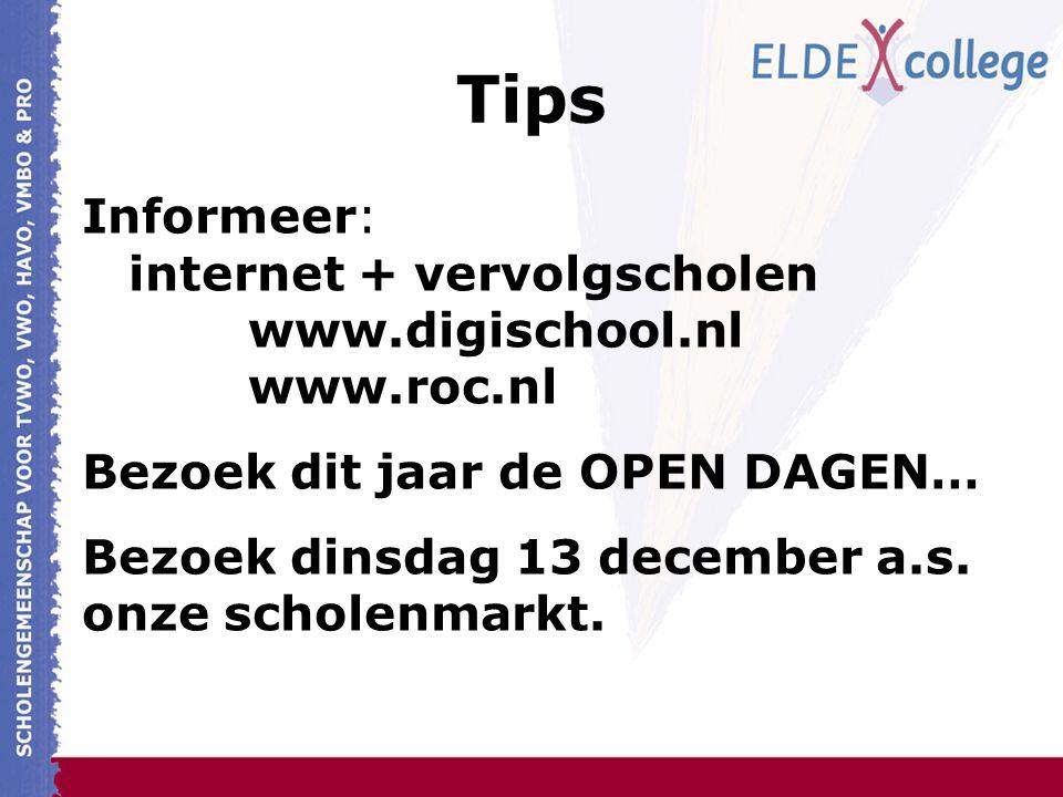 Tips Informeer: internet + vervolgscholen www.digischool.nl www.roc.nl Bezoek dit jaar de OPEN DAGEN… Bezoek dinsdag 13 december a.s.