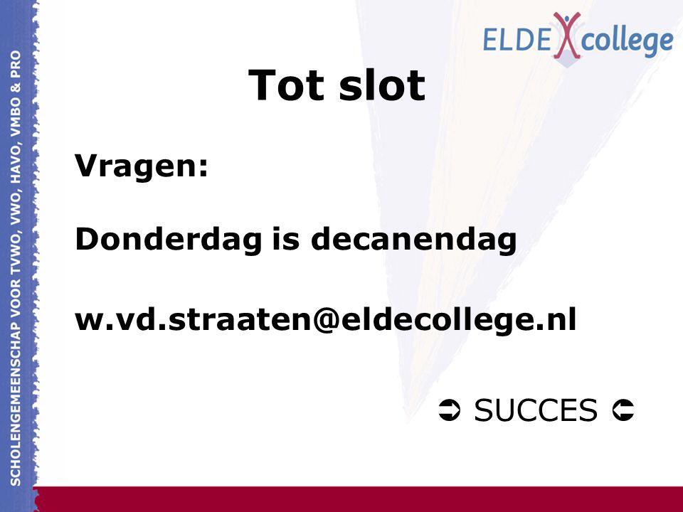 Tot slot Vragen: Donderdag is decanendag w.vd.straaten@eldecollege.nl  SUCCES 