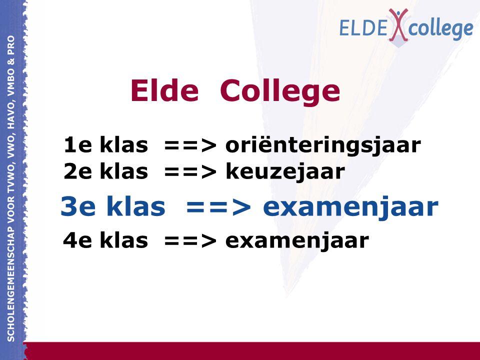 Elde College 1e klas ==> oriënteringsjaar 2e klas ==> keuzejaar 3e klas ==> examenjaar 4e klas ==> examenjaar