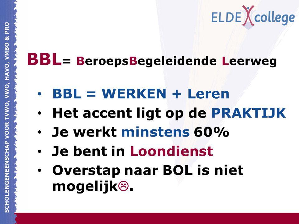 BBL = BeroepsBegeleidende Leerweg BBL = WERKEN + Leren Het accent ligt op de PRAKTIJK Je werkt minstens 60% Je bent in Loondienst Overstap naar BOL is niet mogelijk .