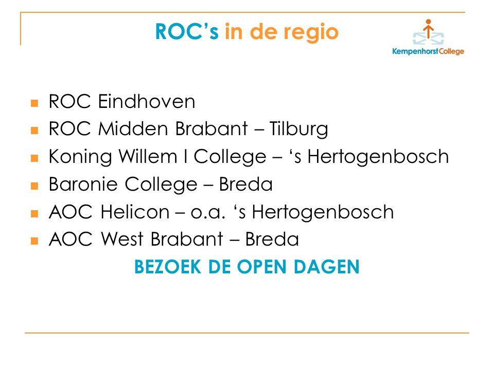 ROC's in de regio ROC Eindhoven ROC Midden Brabant – Tilburg Koning Willem I College – 's Hertogenbosch Baronie College – Breda AOC Helicon – o.a.