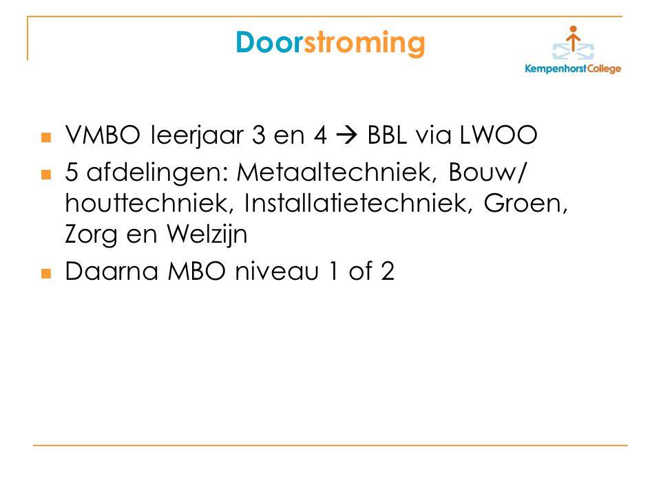 Doorstroming VMBO leerjaar 3 en 4  BBL via LWOO 5 afdelingen: Metaaltechniek, Bouw/ houttechniek, Installatietechniek, Groen, Zorg en Welzijn Daarna MBO niveau 1 of 2