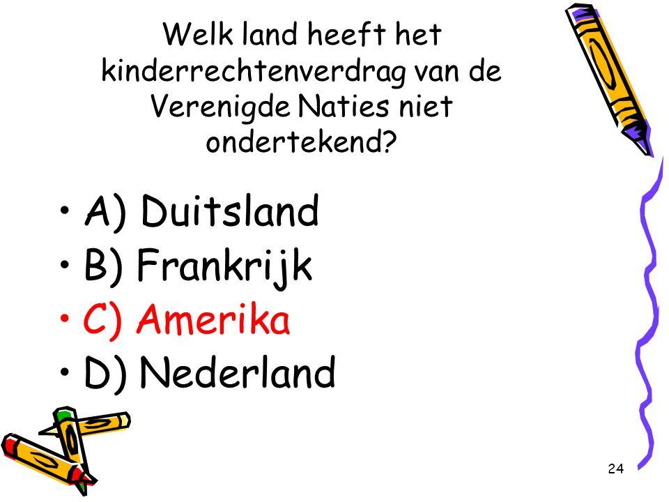 24 Welk land heeft het kinderrechtenverdrag van de Verenigde Naties niet ondertekend? A) Duitsland B) Frankrijk C) Amerika D) Nederland