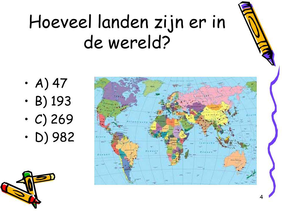 5 Hoeveel landen zijn er in de wereld? A) 47 B) 193 C) 269 D) 982