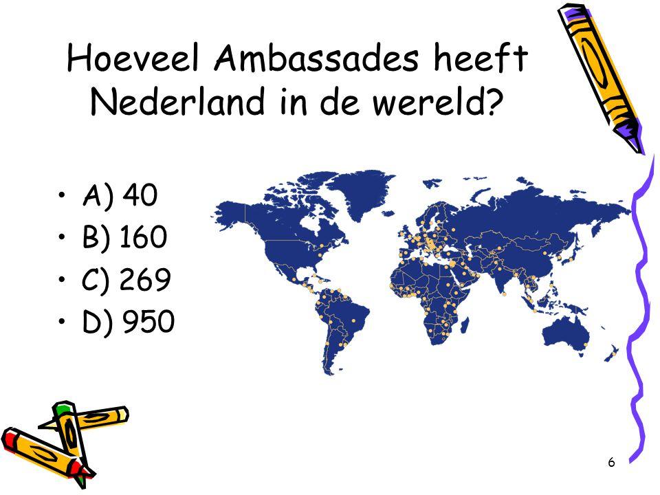 6 Hoeveel Ambassades heeft Nederland in de wereld? A) 40 B) 160 C) 269 D) 950