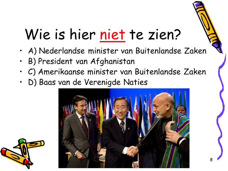 8 Wie is hier niet te zien? A) Nederlandse minister van Buitenlandse Zaken B) President van Afghanistan C) Amerikaanse minister van Buitenlandse Zaken