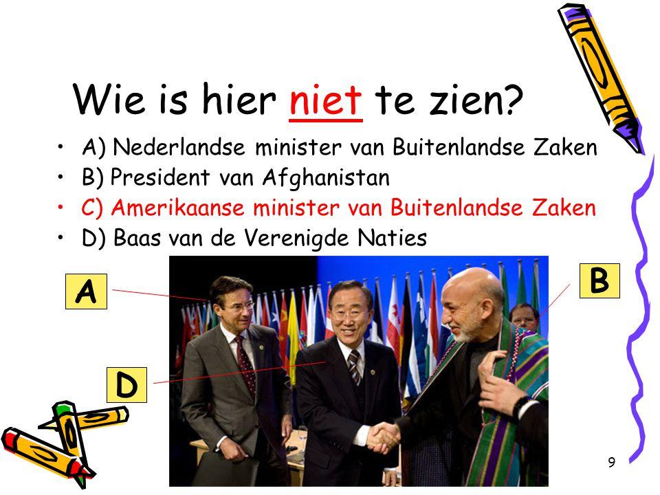 9 Wie is hier niet te zien? A) Nederlandse minister van Buitenlandse Zaken B) President van Afghanistan C) Amerikaanse minister van Buitenlandse Zaken