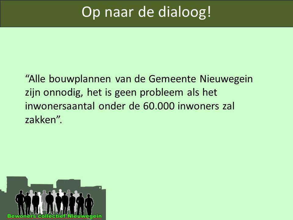 """Op naar de dialoog! """"Alle bouwplannen van de Gemeente Nieuwegein zijn onnodig, het is geen probleem als het inwonersaantal onder de 60.000 inwoners za"""