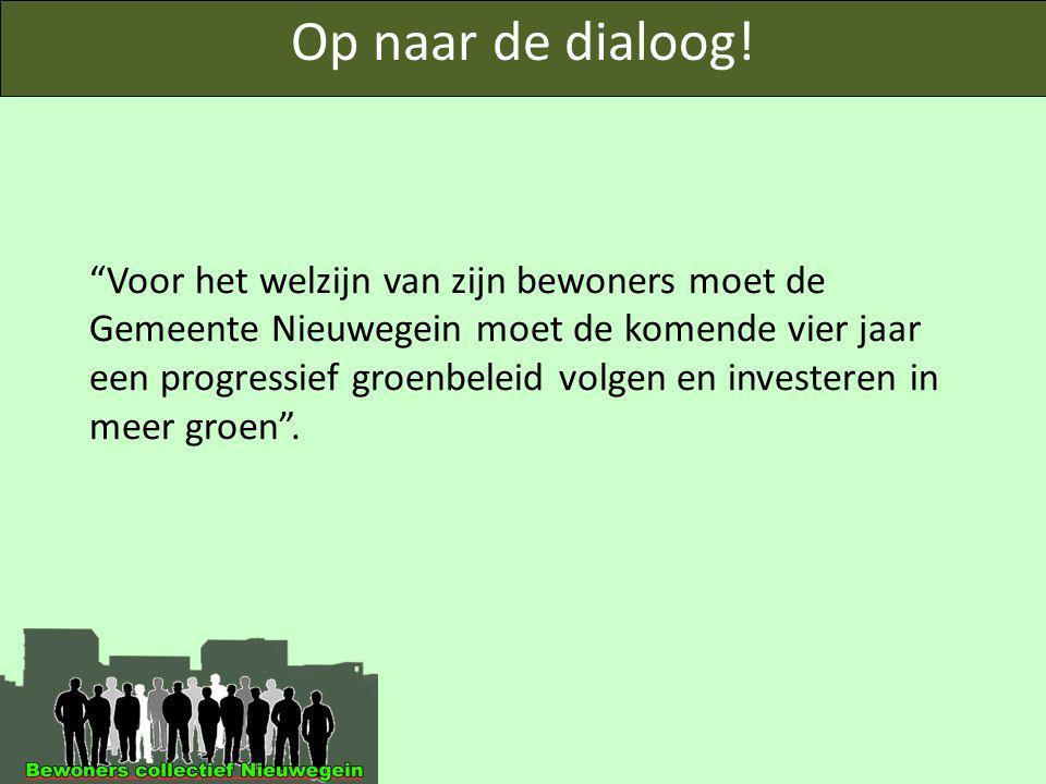 """Op naar de dialoog! """"Voor het welzijn van zijn bewoners moet de Gemeente Nieuwegein moet de komende vier jaar een progressief groenbeleid volgen en in"""