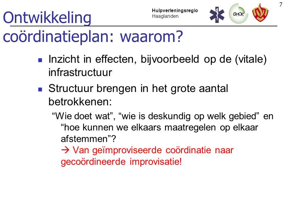7 Hulpverleningsregio Haaglanden Ontwikkeling coördinatieplan: waarom? Inzicht in effecten, bijvoorbeeld op de (vitale) infrastructuur Structuur breng