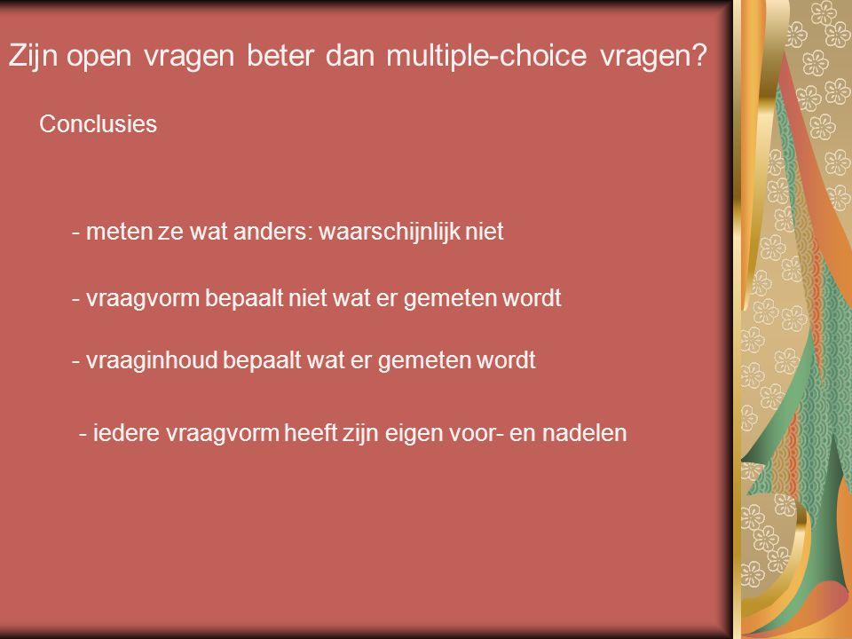 Zijn open vragen beter dan multiple-choice vragen? Conclusies - meten ze wat anders: waarschijnlijk niet - iedere vraagvorm heeft zijn eigen voor- en