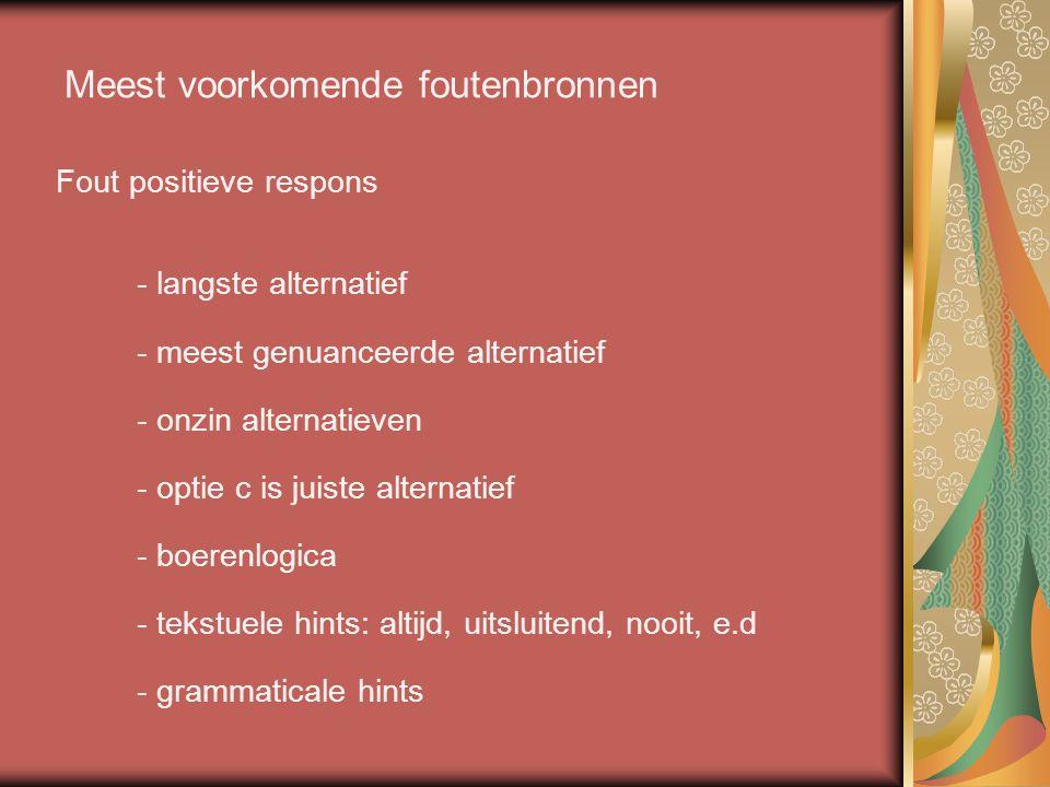 Meest voorkomende foutenbronnen Fout negatieve respons - 2-1 alternatieven - slecht gerichte lead-in - vage termen - slechte grammaticale aansluiting - te lange zinnen - (dubbele) ontkenningen