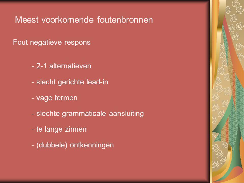 Meest voorkomende foutenbronnen Fout negatieve respons - 2-1 alternatieven - slecht gerichte lead-in - vage termen - slechte grammaticale aansluiting