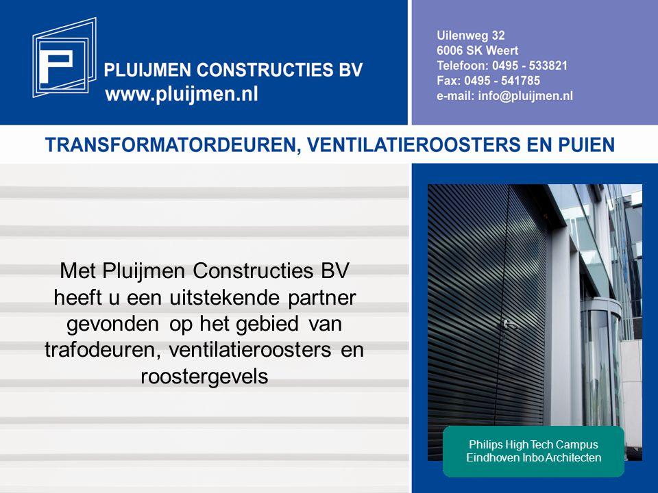 Met Pluijmen Constructies BV heeft u een uitstekende partner gevonden op het gebied van trafodeuren, ventilatieroosters en roostergevels Philips High