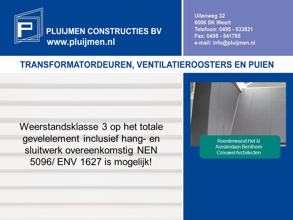 Weerstandsklasse 3 op het totale gevelelement inclusief hang- en sluitwerk overeenkomstig NEN 5096/ ENV 1627 is mogelijk! Roosterwand Het IJ Amsterdam