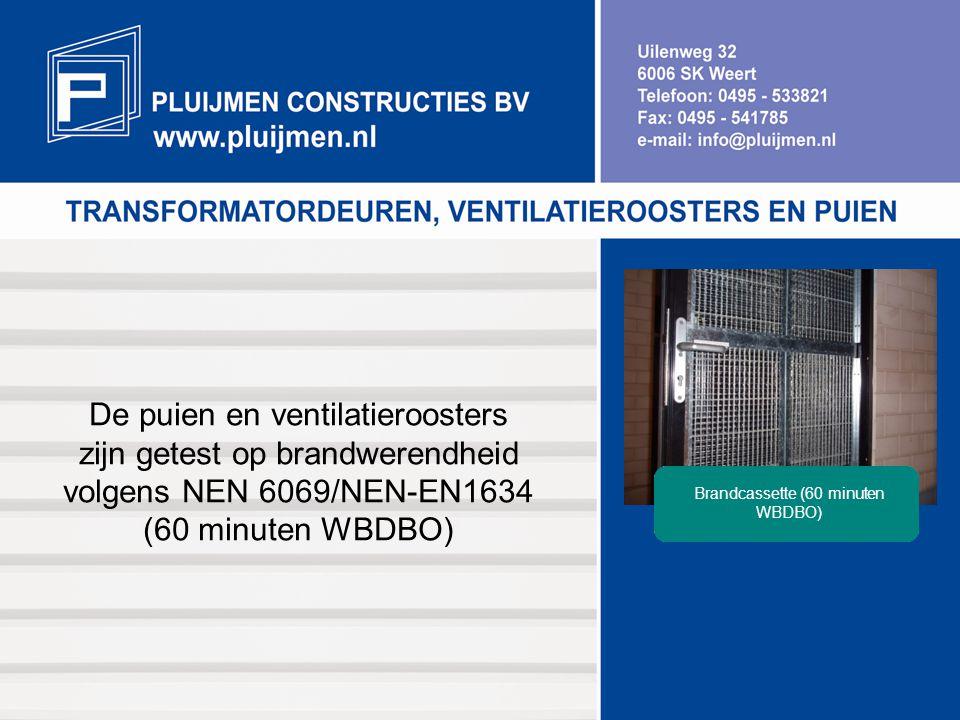 De puien en ventilatieroosters zijn getest op brandwerendheid volgens NEN 6069/NEN-EN1634 (60 minuten WBDBO) Brandcassette (60 minuten WBDBO)