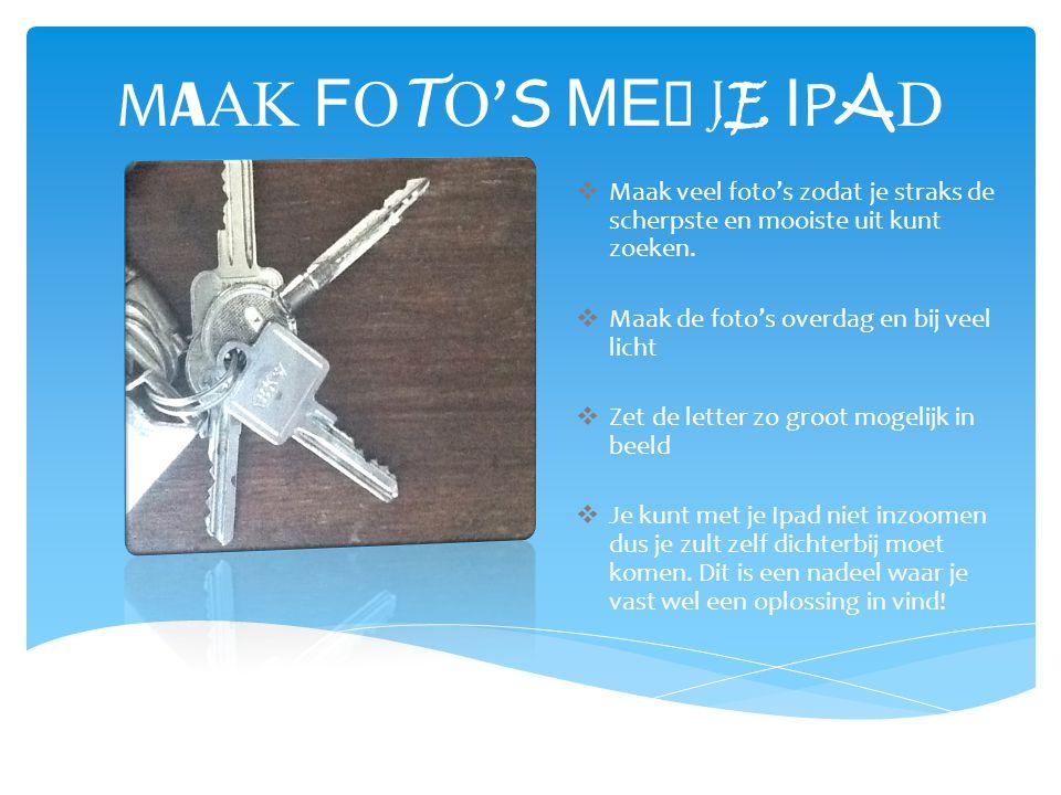MAAK FOTO'S MET JE IPADMAAK FOTO'S MET JE IPAD  Maak veel foto's zodat je straks de scherpste en mooiste uit kunt zoeken.
