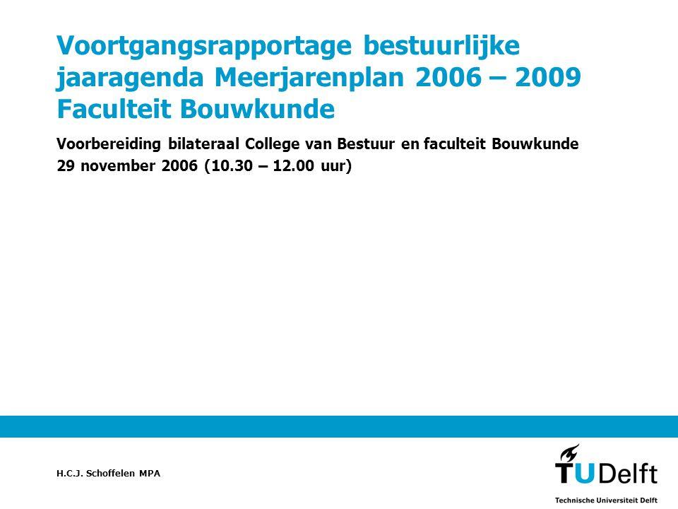 H.C.J. Schoffelen MPA Voortgangsrapportage bestuurlijke jaaragenda Meerjarenplan 2006 – 2009 Faculteit Bouwkunde Voorbereiding bilateraal College van