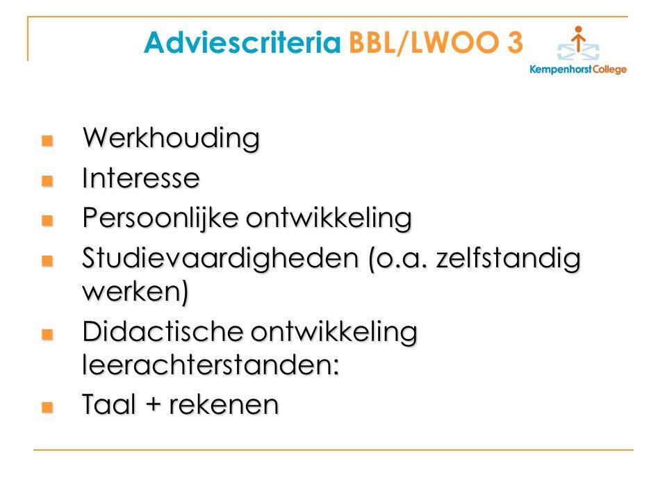 Adviescriteria BBL/LWOO 3 Werkhouding Werkhouding Interesse Interesse Persoonlijke ontwikkeling Persoonlijke ontwikkeling Studievaardigheden (o.a. zel