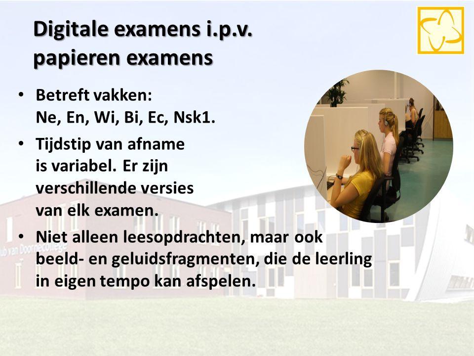 Digitale examens i.p.v. papieren examens Betreft vakken: Ne, En, Wi, Bi, Ec, Nsk1. Tijdstip van afname is variabel. Er zijn verschillende versies van