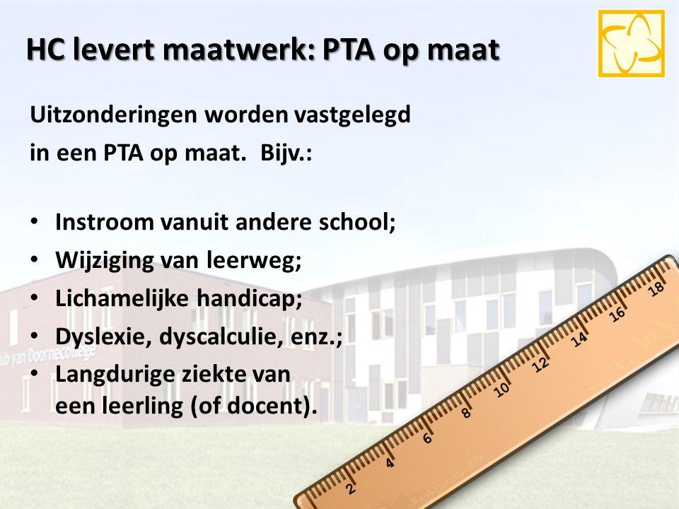 HC levert maatwerk: PTA op maat Uitzonderingen worden vastgelegd in een PTA op maat. Bijv.: Instroom vanuit andere school; Wijziging van leerweg; Lich