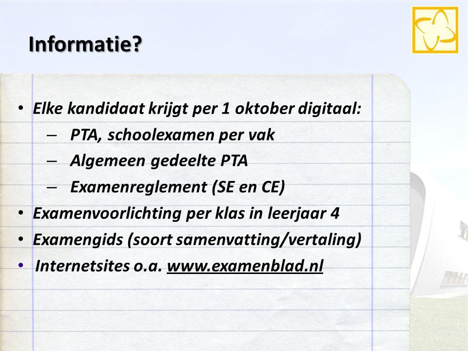 Informatie? Elke kandidaat krijgt per 1 oktober digitaal: – PTA, schoolexamen per vak – Algemeen gedeelte PTA – Examenreglement (SE en CE) Examenvoorl